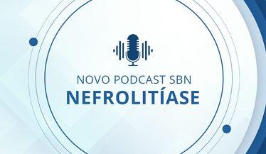 Confira o novo podcast SBN #31: Nefrolitíase – Pedras nos rins